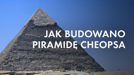 Jak budowano piramidę Cheopsa