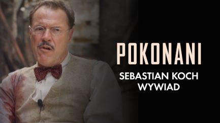 Pokonani: Sebastian Koch - wywiad