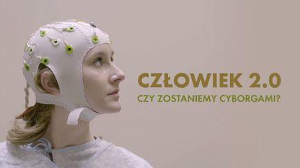 Człowiek 2.0 - czy zostaniemy cyborgami?