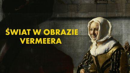 Świat w obrazie Vermeera
