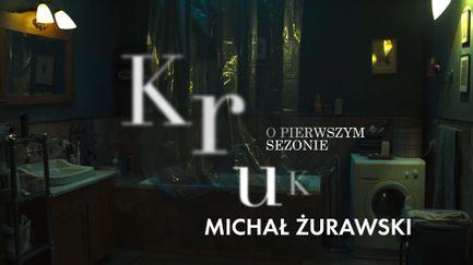 """Michał Żurawski opowiada o pierwszym sezonie """"Kruka"""""""
