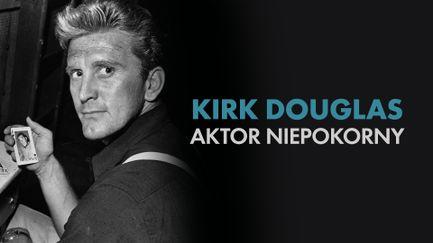 Kirk Douglas - aktor niepokorny