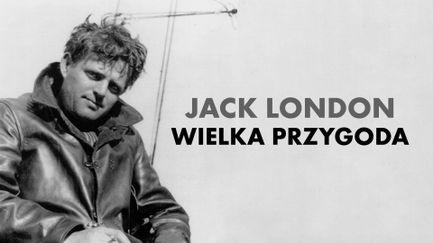 Jack London. Wielka przygoda