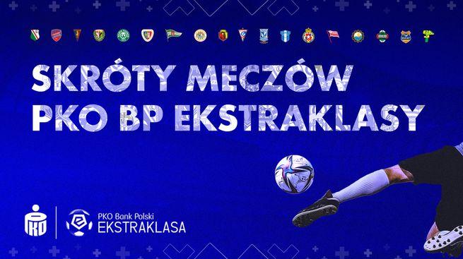 Skróty meczów PKO BP Ekstraklasy