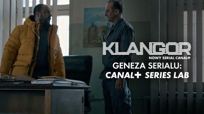 Klangor. Geneza serialu: CANAL+ SERIES LAB
