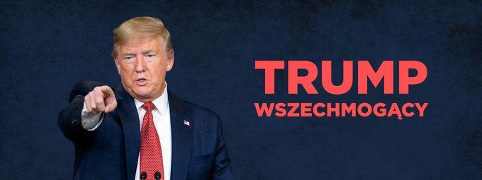Trump wszechmogący
