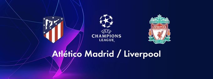 Atlético Madrid (Esp) / Liverpool (Gbr)