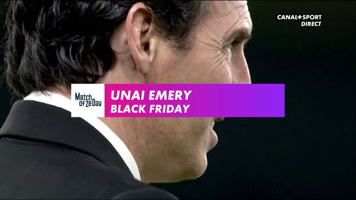 Unai Emery : Black Friday