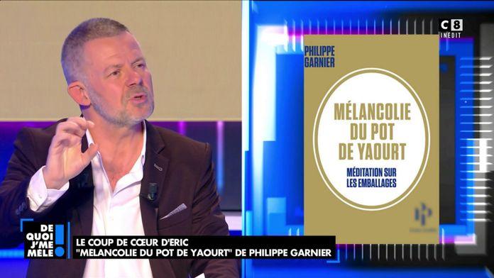 """Le coup de cœur d'Eric Naulleau : """"Mélancolie du pot de yaourt"""" de Philippe Garnier"""