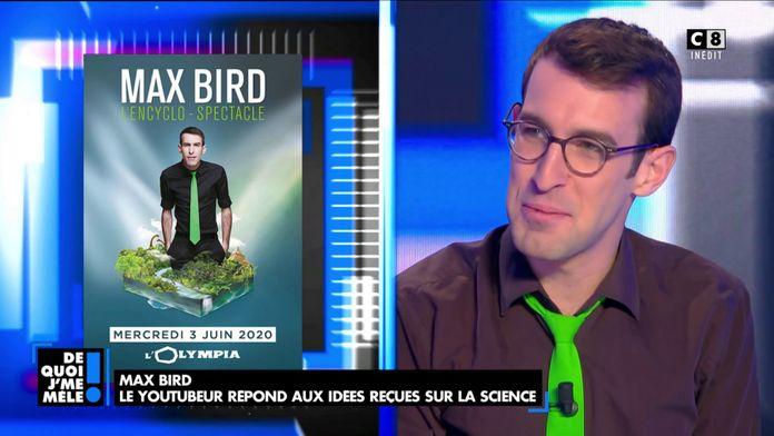 Max Bird, le youtubeur répond aux idées reçues sur la science !