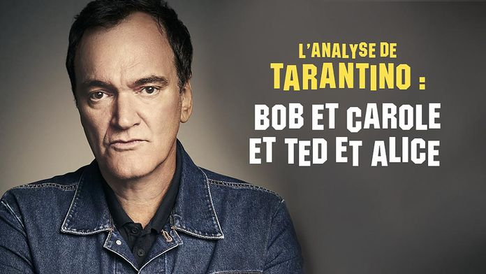 L'analyse de Tarantino : Bob et Carole et Ted et Alice