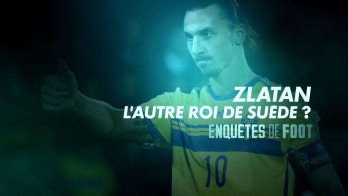 Enquêtes de foot : Zlatan Ibrahimović, l'autre roi de Suède ? : Enquêtes de Foot