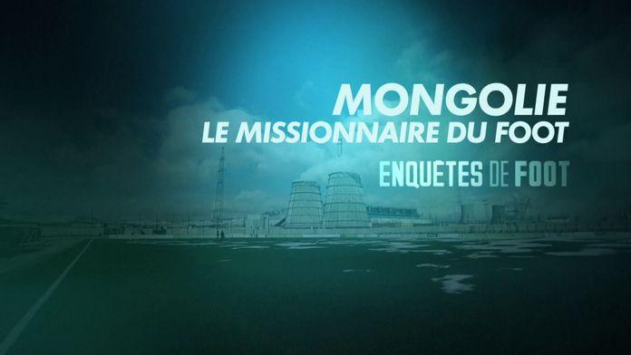 Mongolie, le missionnaire du foot : Enquêtes de foot