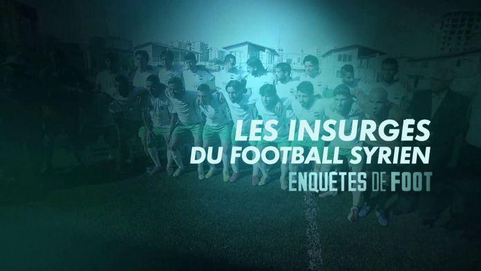 Les insurgés du football Syrien : Enquêtes de foot