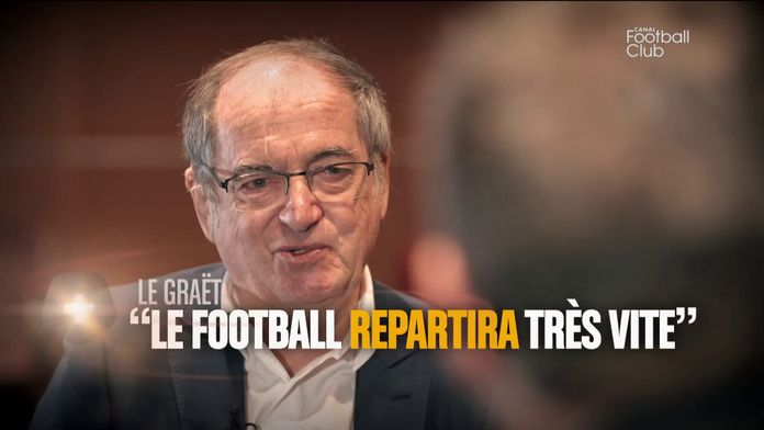 "Noël Le Graët : ""le football repartira très vite"" : Canal Football Club"