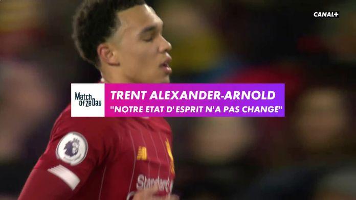 "Trent Alexander-Arnold : ""Notre état d'esprit n'a pas changé"" : Match Of Ze Day"