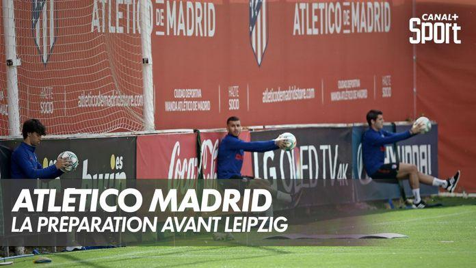 Atlético Madrid : la préparation avant Leipzig : Ligue des Champions