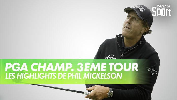 Les highlights de Phil Mickelson : PGA Championship 2020 - 3ème Tour