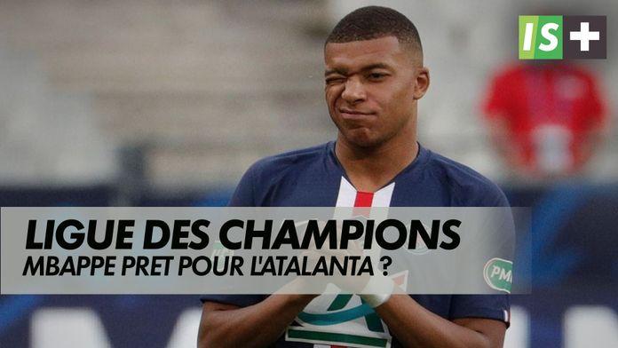 Mbappe prêt pour l'Atalanta ? : Ligue des Champions - Final 8