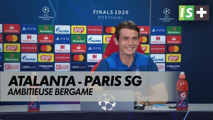 Ambitieuse Atalanta Bergame : Ligue des Champions : Atalanta - Paris SG