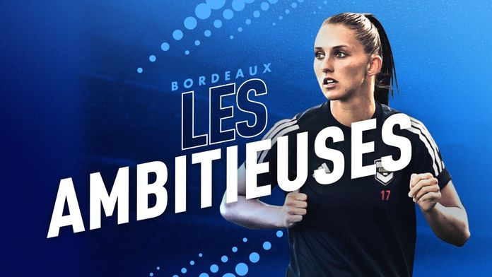 """Bordeaux : les ambitieuses"" : Canal Football Club"