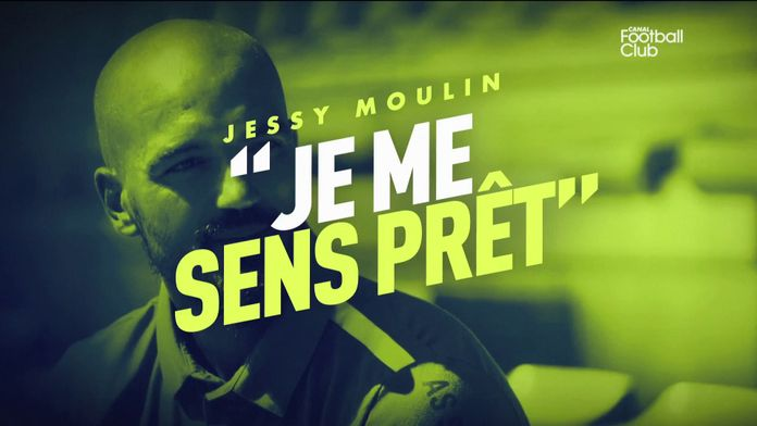 "Jessy Moulin : ""Je me sens prêt"" : Canal Football Club"