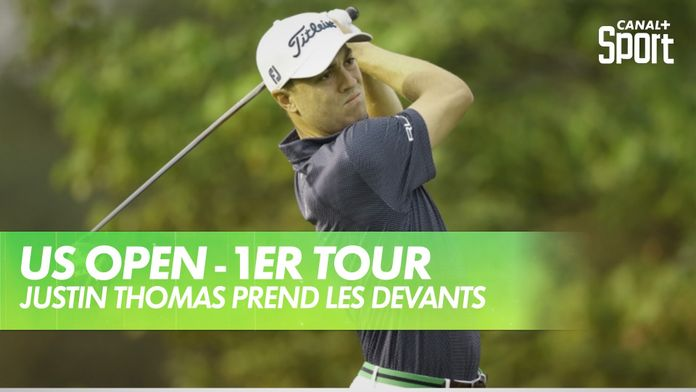 Justin Thomas prend les devants : US Open - 1er Tour