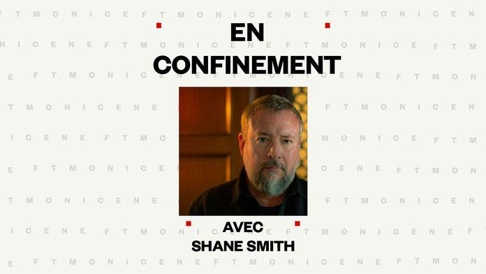 En confinement avec Shane Smith