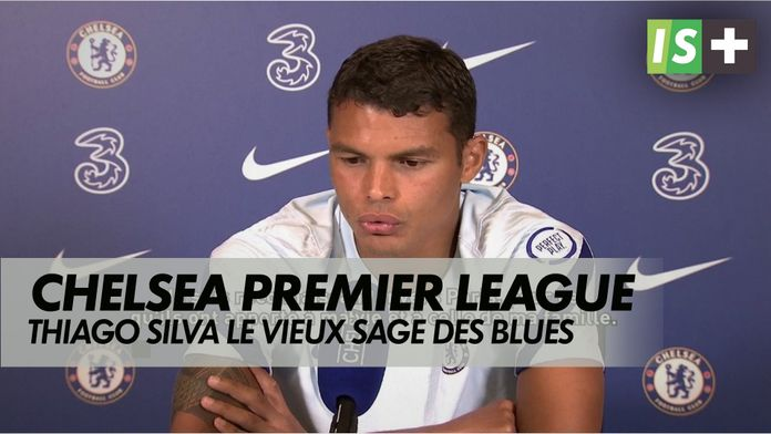 Thiago Silva, le vieux sage des Blues : Premier League - Chelsea