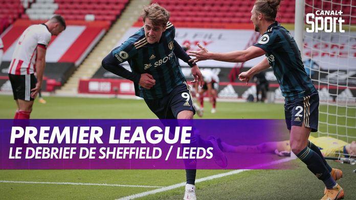 Le débrief de Sheffield / Leeds : Premier League