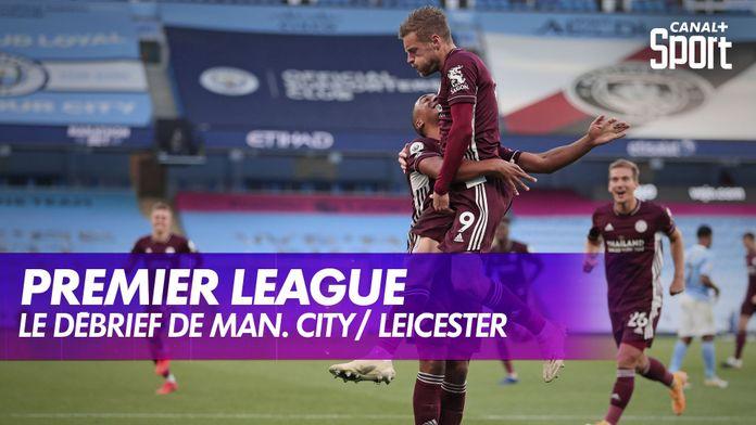Le débrief de Manchester City / Leicester : Premier League