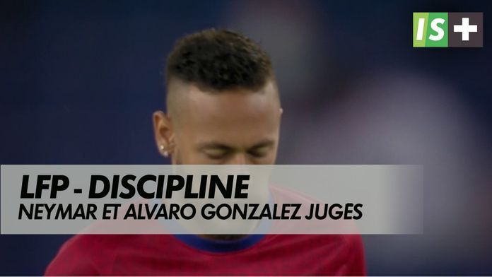 Neymar et Alvaro Gonzalez jugés aujourd'hui : LFP - discipline