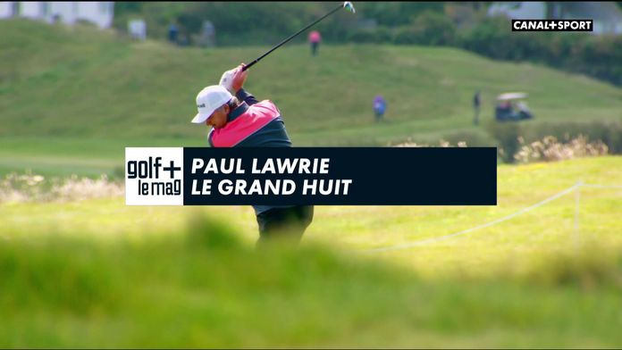Paul Lawrie le grand huit : Golf+ le mag