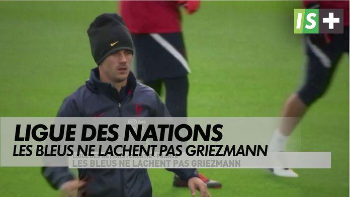 Les Bleus ne lâchent pas Griezmann : Ligue des Nations