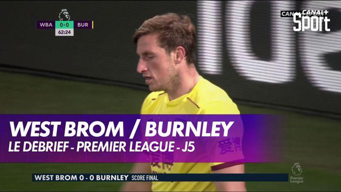 Le débrief de West Bromwich / Burnley : Premier League