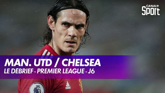 Le débrief de Manchester United / Chelsea : Premier League