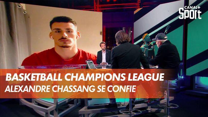 Alexandre Chassang se confie à nos experts BASKET en direct :  Basketball Champions League