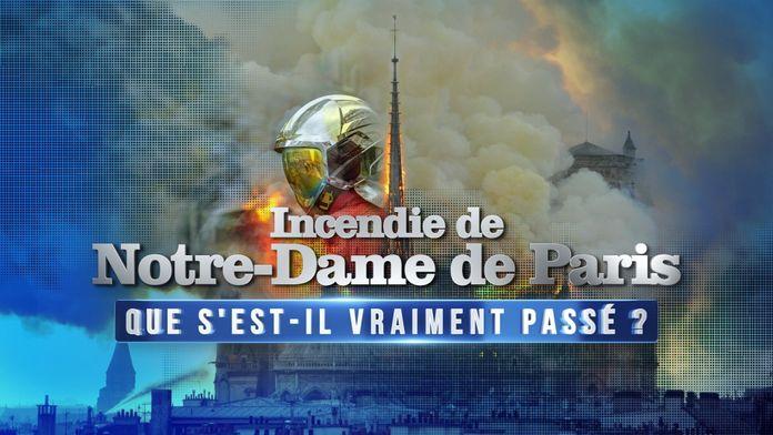 Incendie de Notre-Dame de Paris : que s'est-il vraiment passé ?