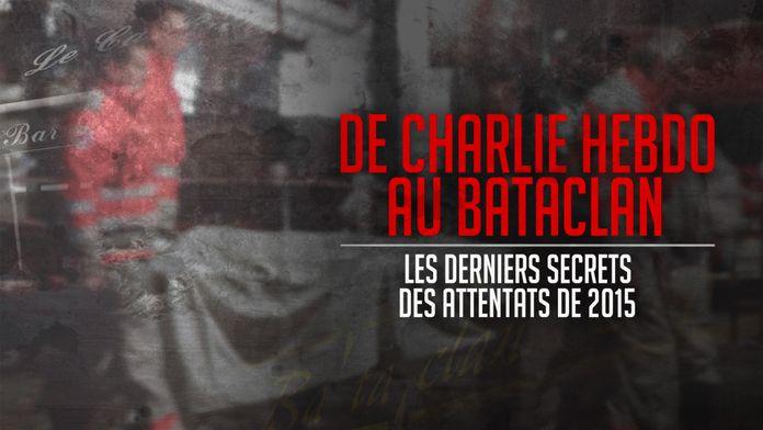 De Charlie au Bataclan, les derniers secrets des attentats de 2015