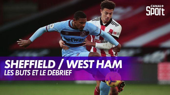 Les buts et le débrief de Sheffield / West Ham : Premier League