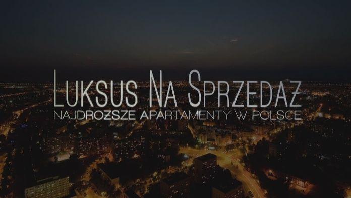 Luksus na sprzedaż - najdroższe apartamenty w Polsce - Sezon 1