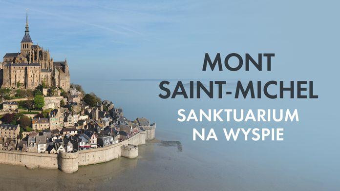 Mont Saint-Michel - sanktuarium na wyspie