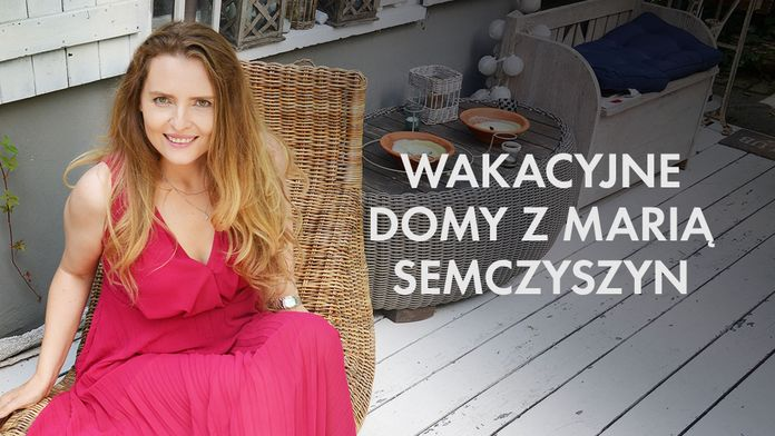 Wakacyjne domy z Marią Semczyszyn