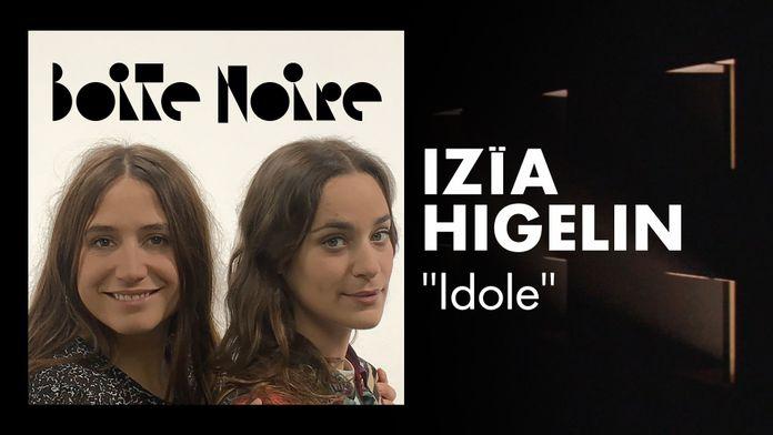 Boite Noire - S1 - Izïa Higelin - Idole