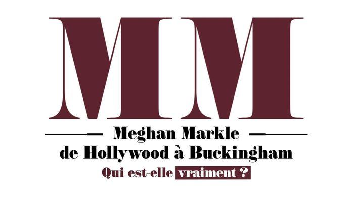 Meghan Markle : de Hollywood à Buckingham qui est-elle vraiment ?
